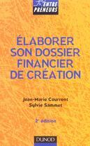 Couverture du livre « Elaborer Son Dossier Financier De Creation ; 2e Edition » de Jean-Marie Courrent et Sylvie Sammut aux éditions Dunod