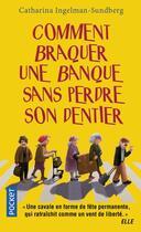 Couverture du livre « Comment braquer une banque sans perdre son dentier » de Catharina Ingelman-Sundberg aux éditions Pocket