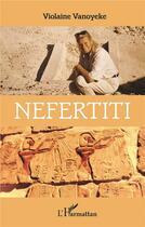 Couverture du livre « Néfertiti » de Violaine Vanoyeke aux éditions L'harmattan