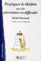 Couverture du livre « Pratiquer le théâtre avec des personnes en difficulté (3e édition) » de Michel Reynaud aux éditions Chronique Sociale