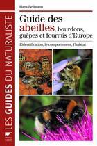 Couverture du livre « Guide des abeilles,bourdons, guêpes et fourmis d'Europe ; l'identification, le comportement, l'habitat » de Hans Bellmann aux éditions Delachaux & Niestle