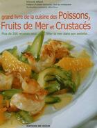 Couverture du livre « Grand livre des poissons, fruits de mer et crustacés ; plus de 200 recettes pour fêter la mer dans son assiette... » de Allard aux éditions De Vecchi