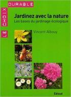 Couverture du livre « Jardinez avec la nature ; les bases du jardinage écologique » de Vincent Albouy aux éditions Edisud