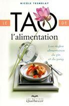 Couverture du livre « Le tao de l'alimentation ; les règles alimentaires du yin et du yang ((4e édition) » de Nicole Tremblay aux éditions Quebecor