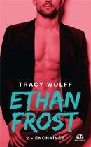 Couverture du livre « Ethan Frost T.2 ; enchaînée » de Tracy Wolff aux éditions Milady