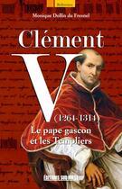 Couverture du livre « Clément V (1264-1314) ; le pape gascon et les Templiers » de Monique Dollin Du Fresnel aux éditions Sud Ouest Editions