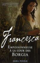 Couverture du livre « Francesca ; empoisonneuse à la cour des Borgia » de Sara Poole aux éditions Ma