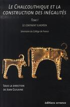 Couverture du livre « Le chalcolithique et la construction des inégalités t.1 ; le continent européen » de Jean Guilaine aux éditions Errance