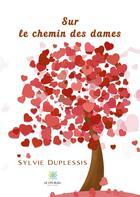 Couverture du livre « Sur le chemin des dames » de Sylvie Duplessis aux éditions Le Lys Bleu