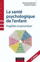 Couverture du livre « La santé psychologique de l'enfant ; fragilités et prévention » de Claude De Tychey et Marianne Dollander aux éditions Dunod