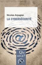 Couverture du livre « La cybersecurité (3e édition) » de Nicolas Arpagian aux éditions Puf