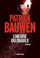 Couverture du livre « L'heure du diable » de Patrick Bauwen aux éditions Albin Michel