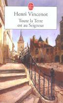 Couverture du livre « Toute La Terre Est Au Seigneur » de Vincenot-H aux éditions Lgf