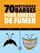 Couverture du livre « 70 methodes barges pour arreter de fumer » de Pierre-Louis Barge aux éditions Editions Flblb