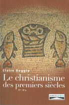 Couverture du livre « Histoire du christianisme des premiers siècles ; 1er-3e siècles » de Claire Reggio aux éditions Domuni