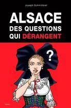Couverture du livre « Alsace, des questions qui dérangent » de Joseph Schmittbiel aux éditions Yoran Embanner