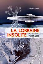 Couverture du livre « La lorraine insolite » de Adrien Chobaut aux éditions Serpenoise