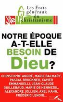 Couverture du livre « Notre époque a-t-elle besoin de Dieu ? » de Collectif aux éditions Presses De La Renaissance