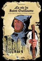 Couverture du livre « La vie de Saint-Guillaume ; archevêque de Bourges et primat d'Aquitaine » de Multimedia Lancosme aux éditions Lancosme