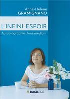Couverture du livre « L'infini espoir ; autobiographie d'une médium » de Anne-Helene Gramignano aux éditions Bookelis