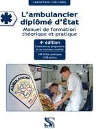 Couverture du livre « L'ambulancier diplômé d'Etat ; manuel de formation théorique et pratique (4ème édition) » de Laurent Facon et Loic Cadiou aux éditions Setes