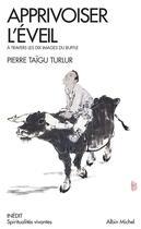 Couverture du livre « Apprivoiser l'éveil ; à travers les dix images du buffle » de Pierre Taigu Turlur aux éditions Albin Michel