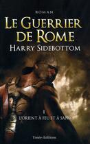 Couverture du livre « Le guerrier de Rome t.1 ; l'Orient à feu et à sang » de Harry Sidebottom aux éditions Timee