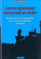 Couverture du livre « Contre-Espionnage Et Protection Du Secret » de Bertrand Warusfel aux éditions Lavauzelle