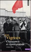 Couverture du livre « La France contemporaine t.9 ; croissance et contestation, 1958-1981 » de Jean Vigreux aux éditions Points