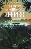 Couverture du livre « Mysteria t.1 ; la captive des hommes de bronze » de Valerie Simon aux éditions Archipel