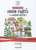 Couverture du livre « J'ouvre ma maison d'hôtes ou mon gîte ! » de Muriel Lacroix et Pascal Pringarbe aux éditions Chene