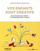 Couverture du livre « Vos enfants sont créatifs ; 50 exercices pour des enfants épanouis et libres de créer » de Isabella Dell'Aquila et Hubert Jaoui aux éditions Eyrolles