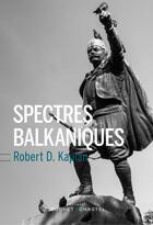 Couverture du livre « Spectres balkaniques ; un voyage à travers l'histoire » de Robert D. Kaplan aux éditions Buchet Chastel