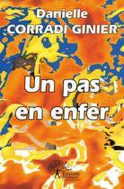 Couverture du livre « Un Pas En Enfer ! » de Danielle Corradi-Gin aux éditions Edilivre-aparis