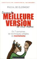 Couverture du livre « Devenez la meilleure version de vous-même ; en 7 semaines d'exercices simples de mentalisme » de Pascal De Clermont aux éditions Editions Du Moment