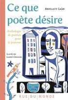 Couverture du livre « Ce que poete desire - anthologie de poemes pour la jeunesse » de Laabi/Corvaisier aux éditions Rue Du Monde