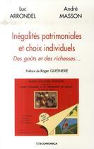 Couverture du livre « Inégalités patrimoniales et choix individuels ; des goûts et des richesses » de Luc Arrondel et Andre Masson aux éditions Economica
