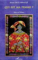 Couverture du livre « Qui Est Ma Femme » de Mame Seck-Mbacke aux éditions Harmattan