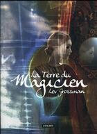 Couverture du livre « La terre du magicien t.3 » de Lev Grossman aux éditions L'atalante