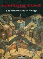 Couverture du livre « Monasteres de moldavie, xive-xvie siecles: les arcitectures de l'image » de Anca Vasiliu aux éditions Paris-mediterranee