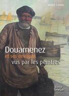 Couverture du livre « Douarnenez et ses environs vus par les peintres » de Andre Cariou aux éditions Coop Breizh