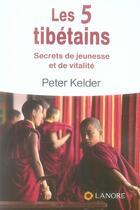 Couverture du livre « Les 5 tibétains ; secrets de jeunesse et de vitalité » de Peter Kelder aux éditions Lanore