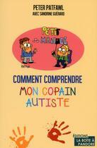 Couverture du livre « Comment comprendre mon copain autiste » de Peter Patfawl aux éditions La Boite A Pandore