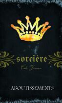 Couverture du livre « Sorcière t.14 ; aboutissements » de Cate Tiernan aux éditions Editions Ada