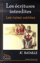 Couverture du livre « Les écritures interdites t.2 ; les ruines oubliées » de J-C Bataille aux éditions Calame