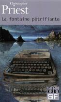 Couverture du livre « La fontaine pétrifiante » de Christopher Priest aux éditions Gallimard