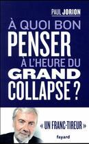 Couverture du livre « À quoi bon penser à l'heure du grand collapse ? » de Paul Jorion aux éditions Fayard