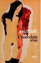 Couverture du livre « L'écorchée vive » de Legendre-C aux éditions Grasset Et Fasquelle