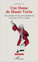Couverture du livre « Une dame de haute vertu ; le mariage d'Eros et d'Agapé » de Louis Falavigna aux éditions L'harmattan