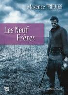 Couverture du livre « Les neuf frères » de Maxence Trieves aux éditions Editions Du Mot Passant
